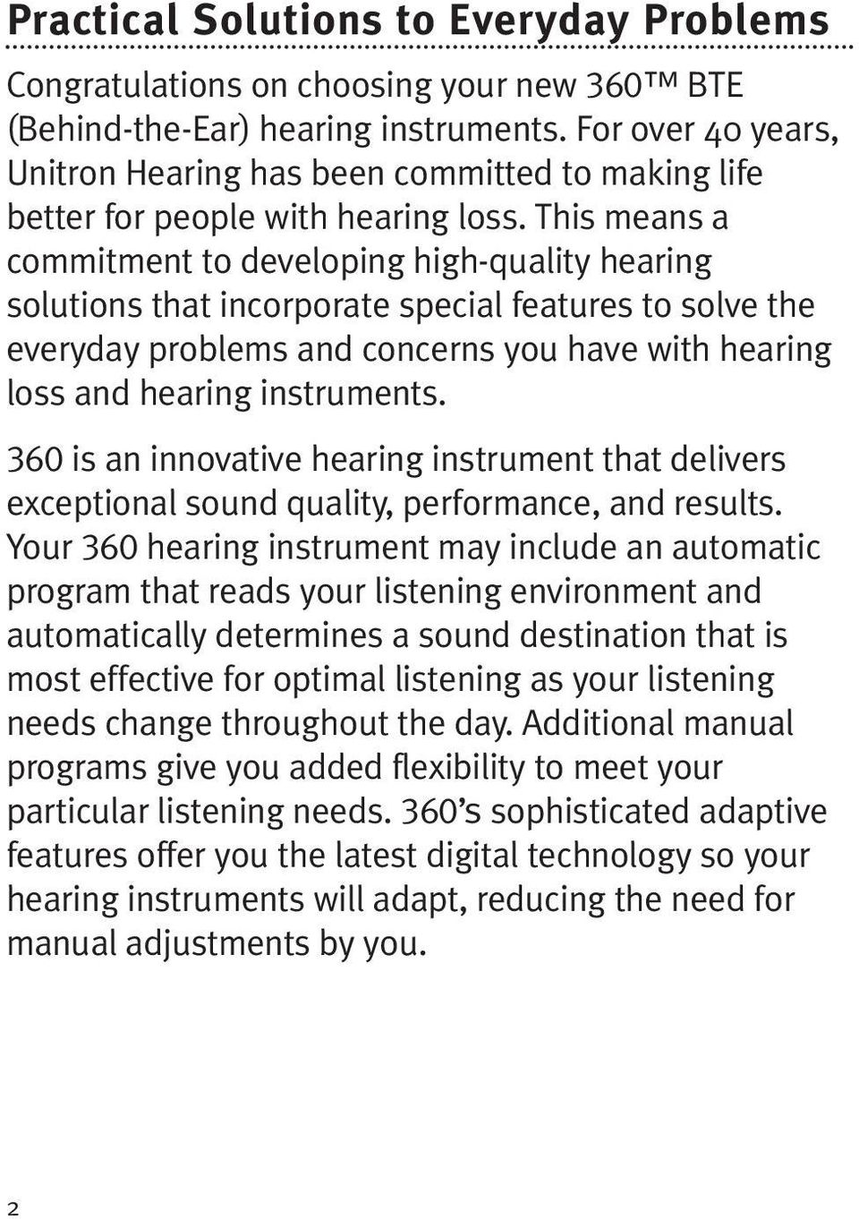 This means a commitment to developing high-quality hearing solutions that incorporate special features to solve the everyday problems and concerns you have with hearing loss and hearing instruments.