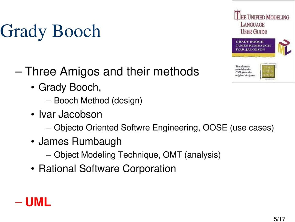 Engineering, OOSE (use cases) James Rumbaugh Object Modeling