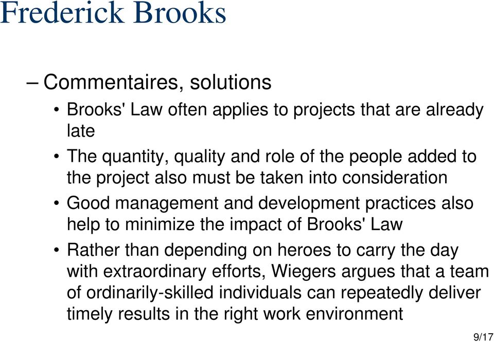 help to minimize the impact of Brooks' Law Rather than depending on heroes to carry the day with extraordinary efforts,