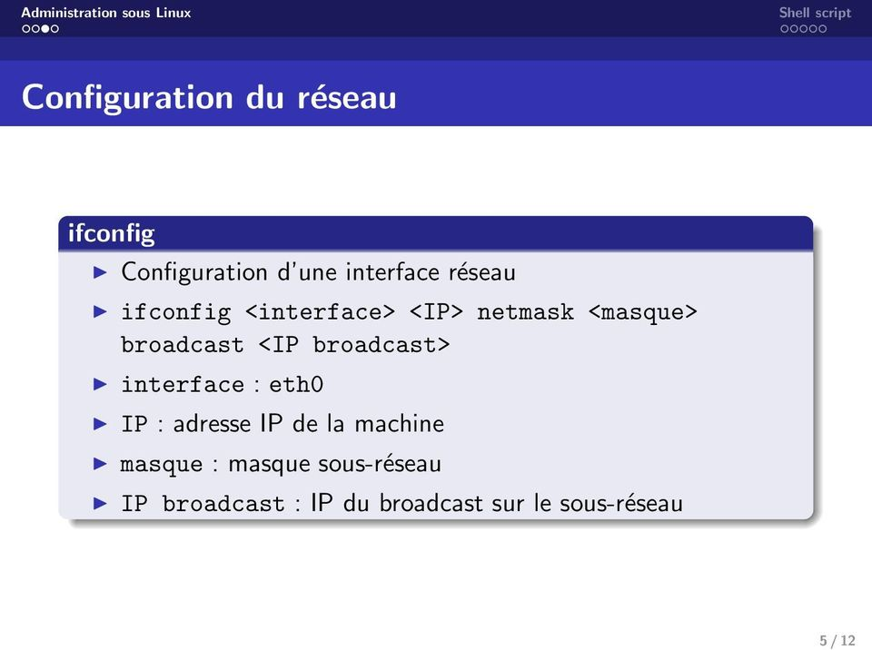 broadcast> interface : eth0 IP : adresse IP de la machine masque :