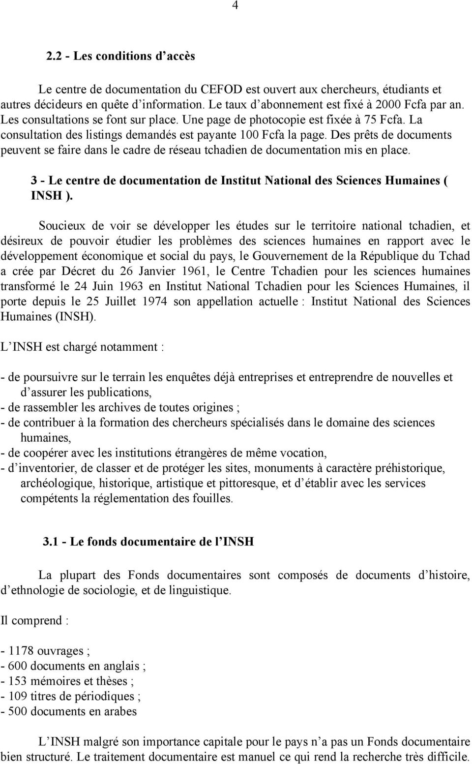 Des prêts de documents peuvent se faire dans le cadre de réseau tchadien de documentation mis en place. 3 - Le centre de documentation de Institut National des Sciences Humaines ( INSH ).