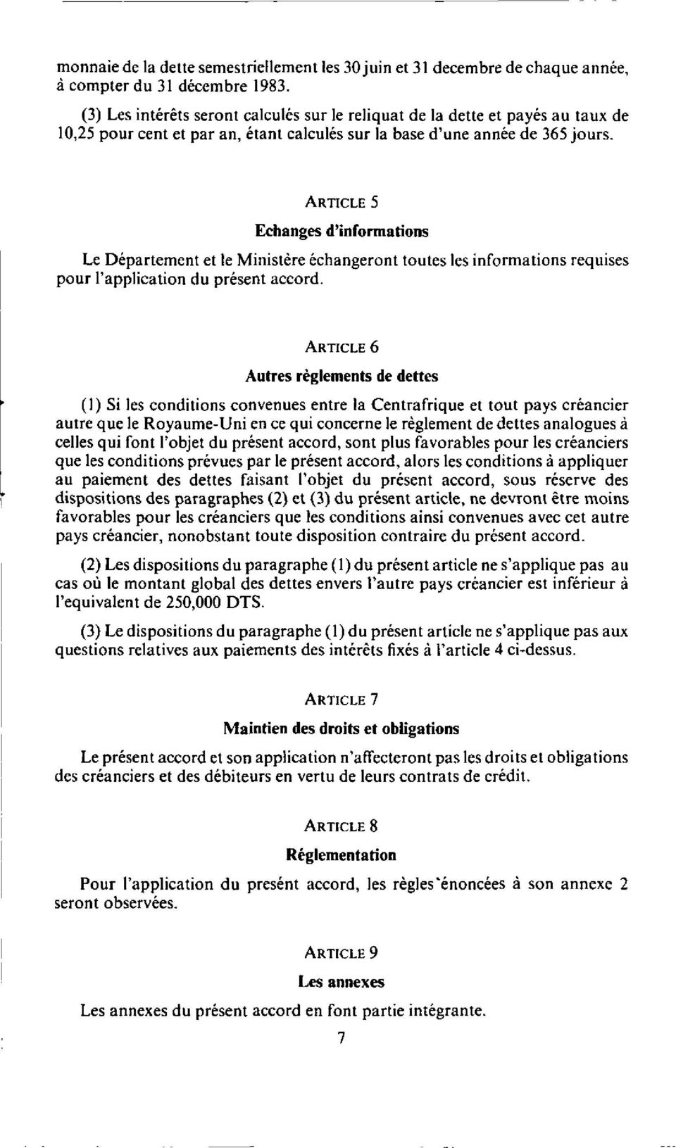 ARTICLE 5 Echanges d'informations Le Departement et le Ministere echangeront toutes les informations requises pour ('application du present accord.