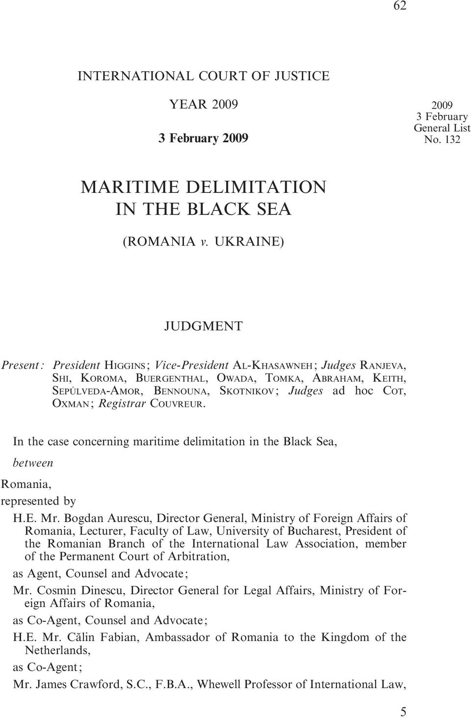 COT, OXMAN; Registrar COUVREUR. In the case concerning maritime delimitation in the Black Sea, between Romania, represented by H.E. Mr.