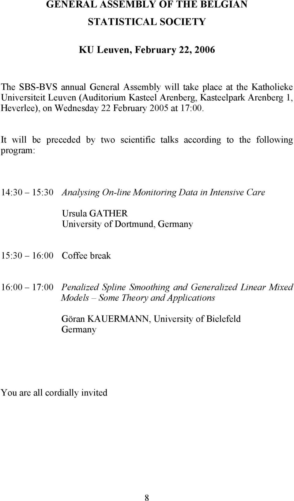 It will be preceded by two scientific talks according to the following program: 14:30 15:30 Analysing On-line Monitoring Data in Intensive Care Ursula GATHER University