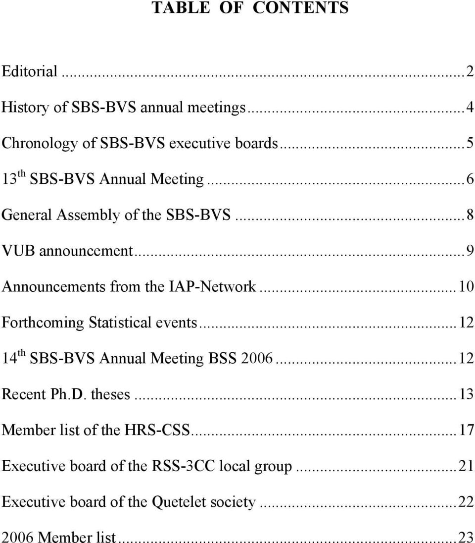 ..9 Announcements from the IAP-Network...10 Forthcoming Statistical events...12 14 th SBS-BVS Annual Meeting BSS 2006.