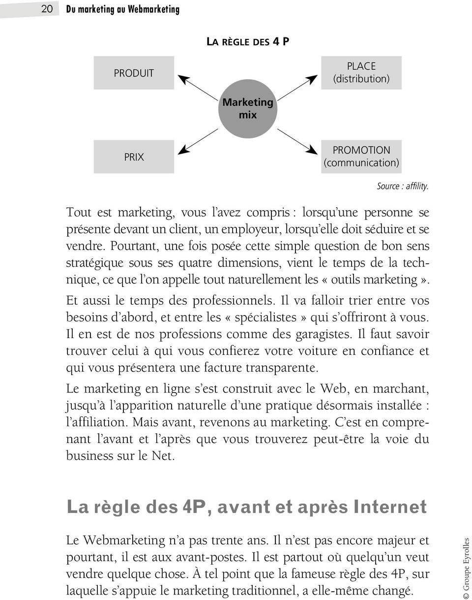 Pourtant, une fois posée cette simple question de bon sens stratégique sous ses quatre dimensions, vient le temps de la technique, ce que l on appelle tout naturellement les «outils marketing».
