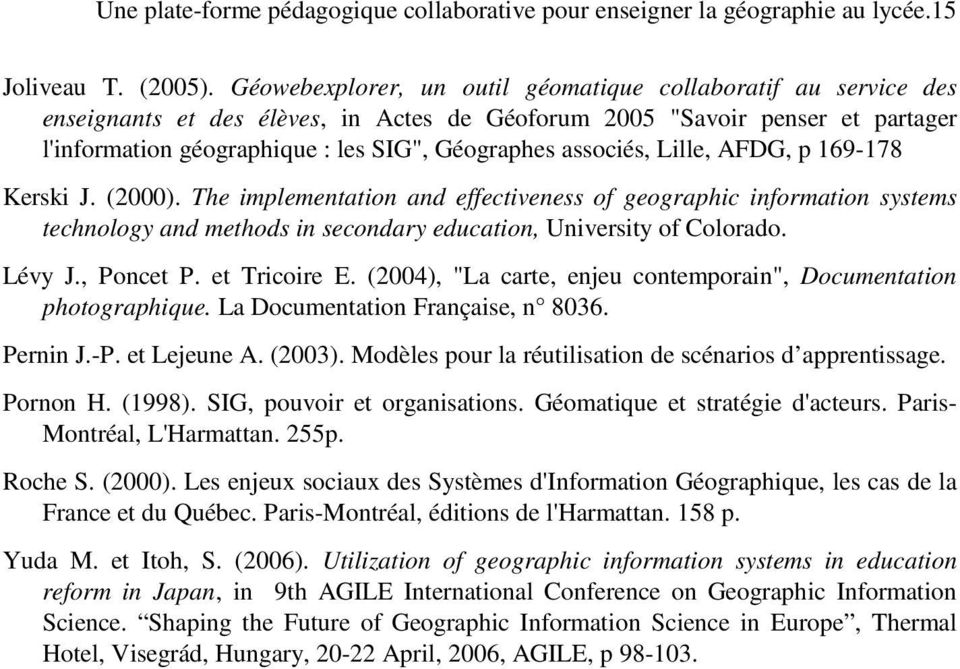 associés, Lille, AFDG, p 169-178 Kerski J. (2000). The implementation and effectiveness of geographic information systems technology and methods in secondary education, University of Colorado. Lévy J.