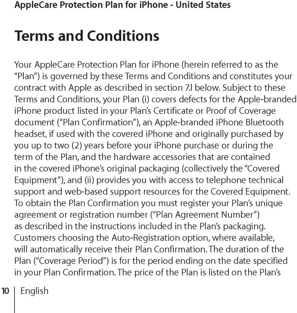 Subject to these Terms and Conditions, your Plan (i) covers defects for the Apple-branded iphone product listed in your Plan s Certificate or Proof of Coverage document ( Plan Confirmation ), an