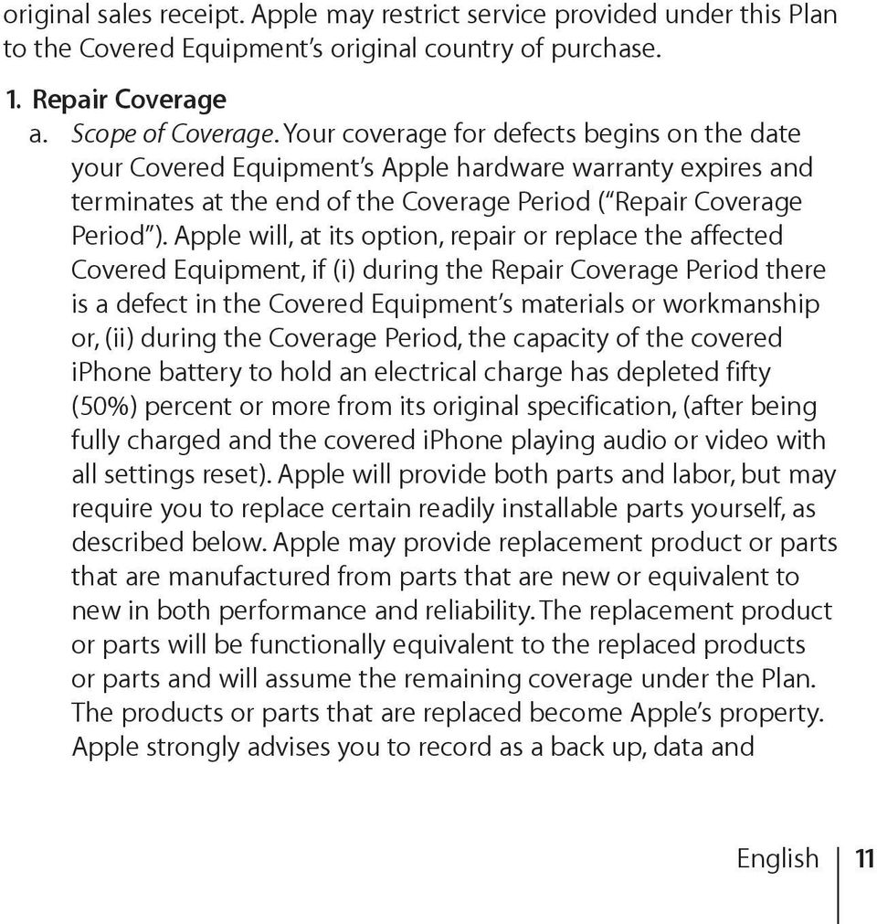 Apple will, at its option, repair or replace the affected Covered Equipment, if (i) during the Repair Coverage Period there is a defect in the Covered Equipment s materials or workmanship or, (ii)
