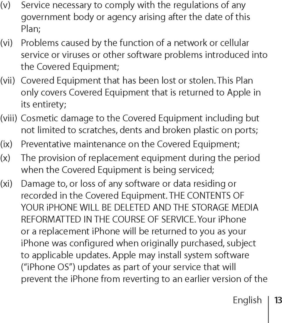 This Plan only covers Covered Equipment that is returned to Apple in its entirety; (viii) Cosmetic damage to the Covered Equipment including but not limited to scratches, dents and broken plastic on