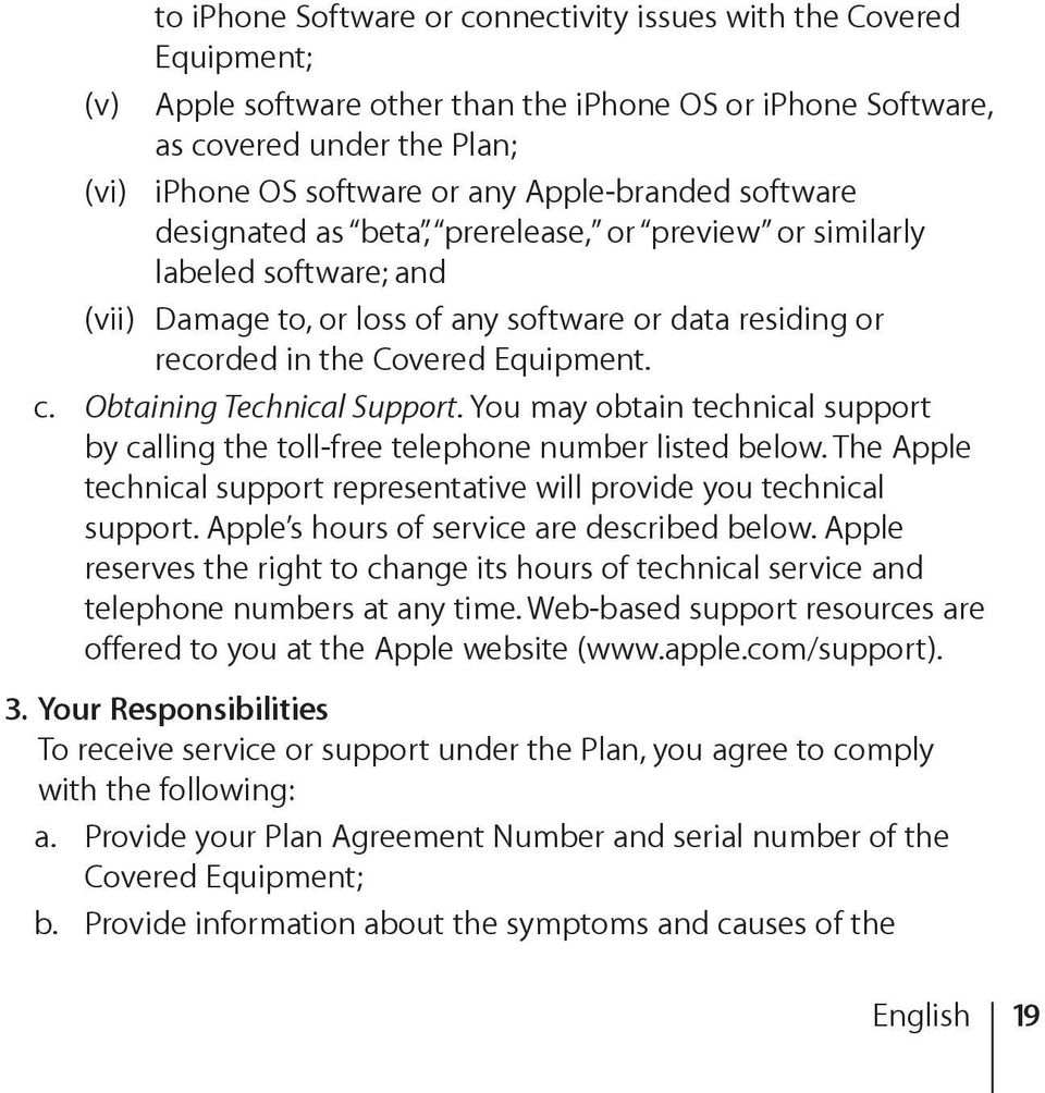Obtaining Technical Support. You may obtain technical support by calling the toll-free telephone number listed below. The Apple technical support representative will provide you technical support.
