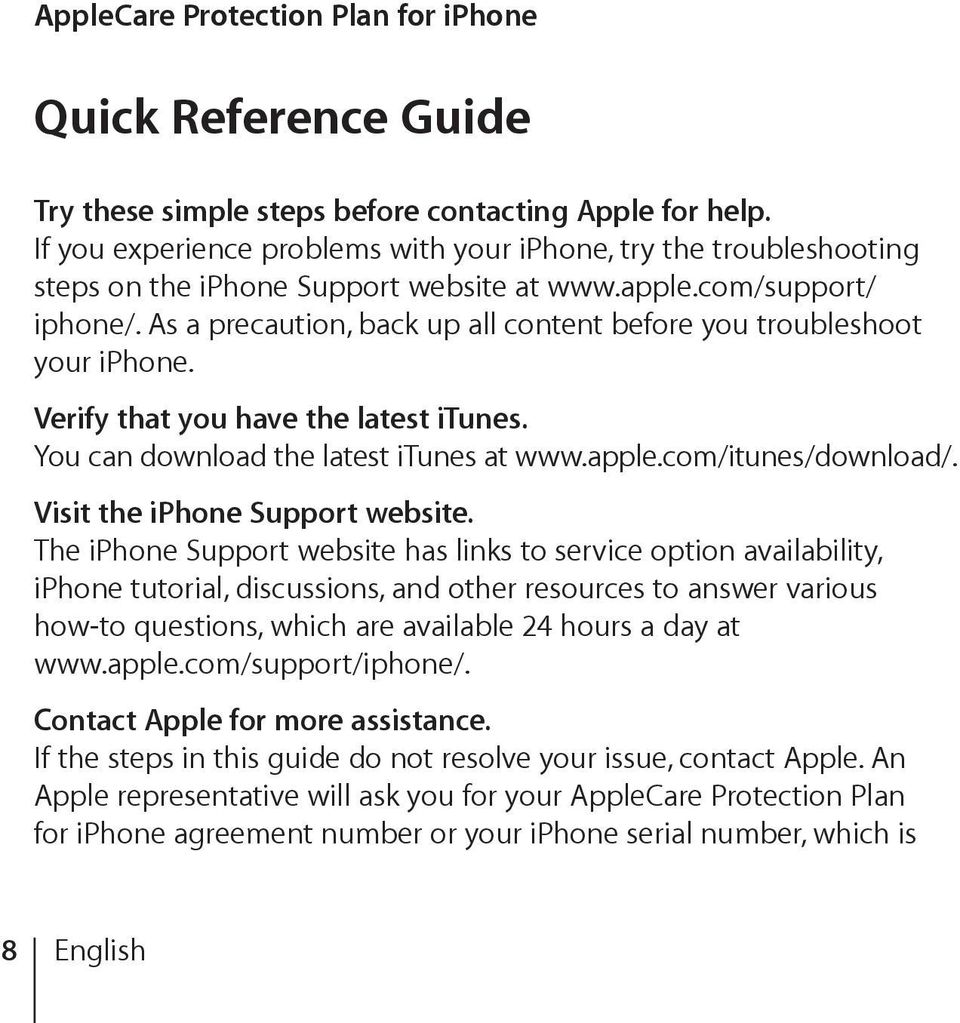 As a precaution, back up all content before you troubleshoot your iphone. Verify that you have the latest itunes. You can download the latest itunes at www.apple.com/itunes/download/.