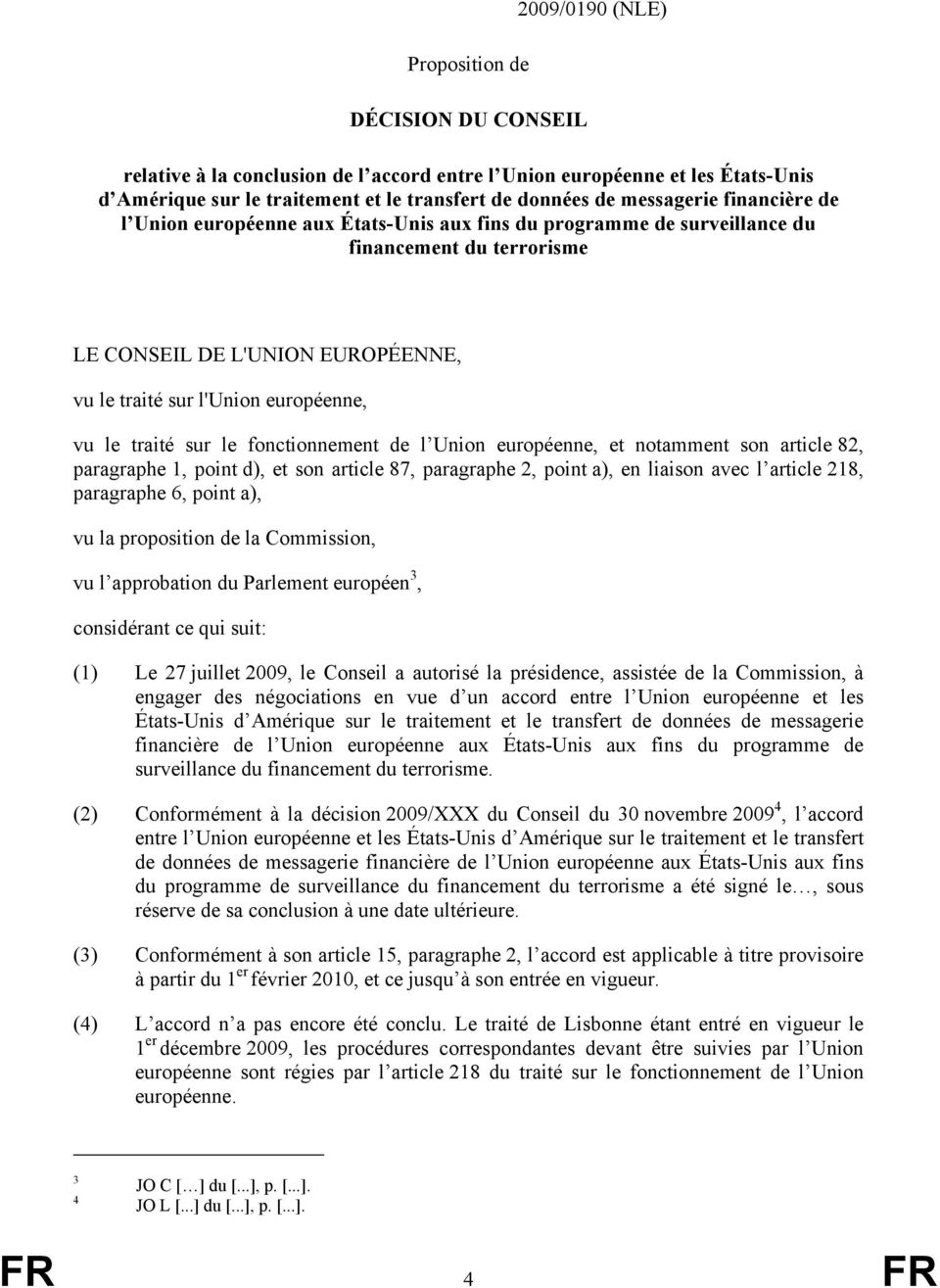 le traité sur le fonctionnement de l Union européenne, et notamment son article 82, paragraphe 1, point d), et son article 87, paragraphe 2, point a), en liaison avec l article 218, paragraphe 6,