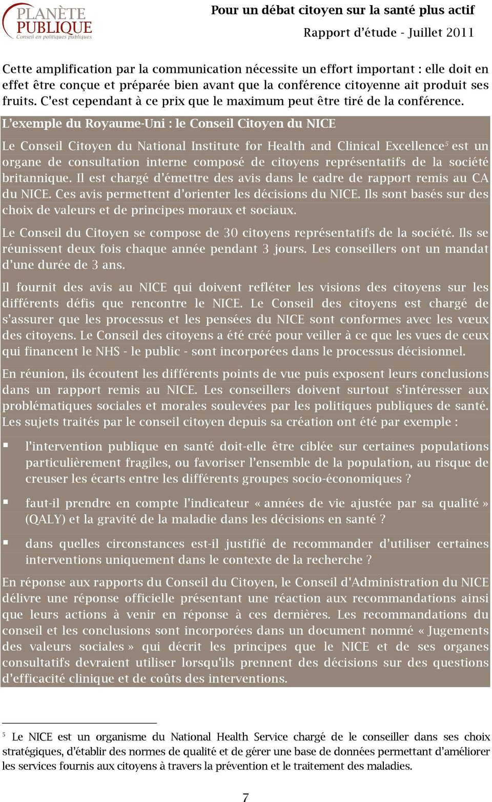 L exemple du Royaume-Uni : le Conseil Citoyen du NICE Le Conseil Citoyen du National Institute for Health and Clinical Excellence 5 est un organe de consultation interne composé de citoyens