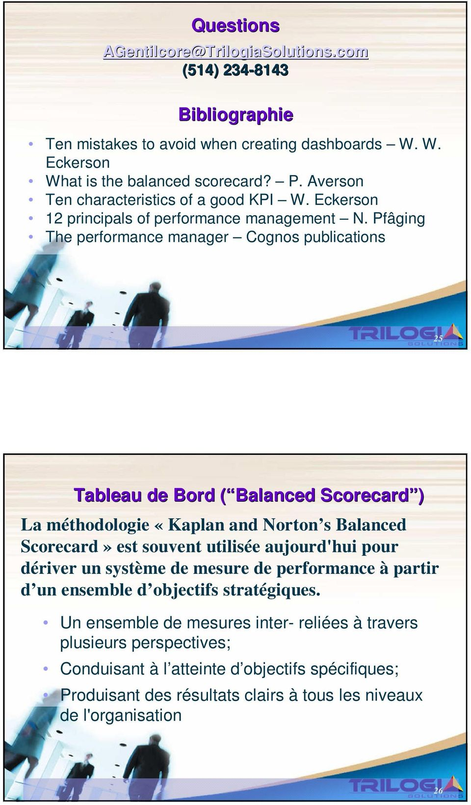 Pfâging The performance manager Cognos publications 25 Tableau de Bord ( Balanced Scorecard ) La méthodologie «Kaplan and Norton s Balanced Scorecard» est souvent utilisée aujourd'hui
