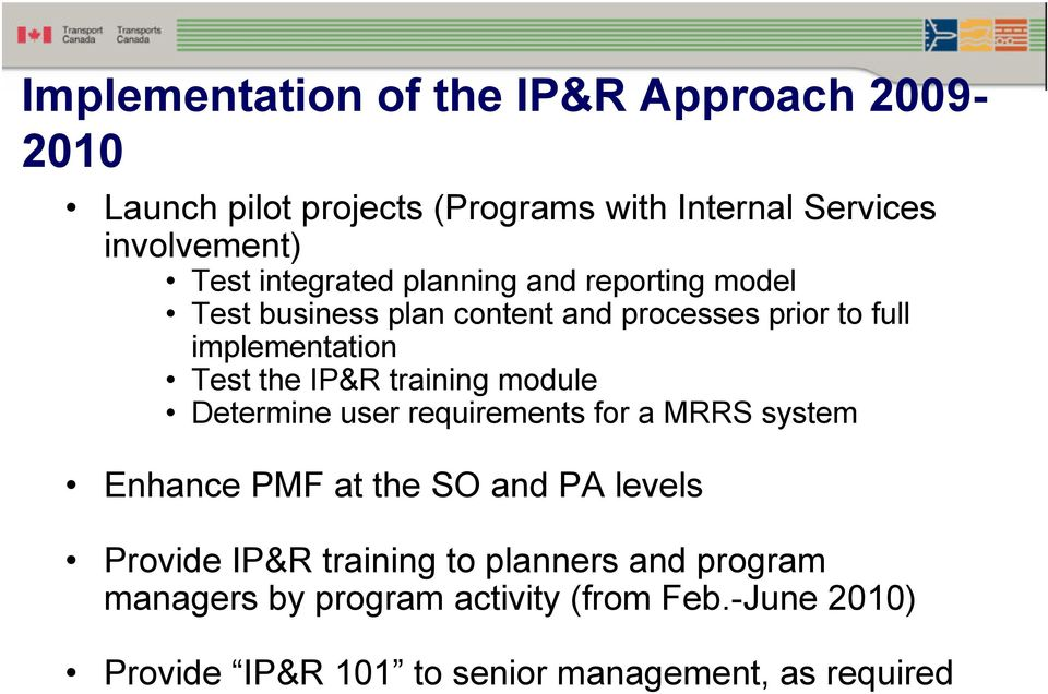IP&R training module Determine user requirements for a MRRS system Enhance PMF at the SO and PA levels Provide IP&R