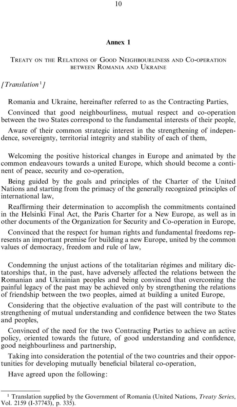 strengthening of independence, sovereignty, territorial integrity and stability of each of them, Welcoming the positive historical changes in Europe and animated by the common endeavours towards a