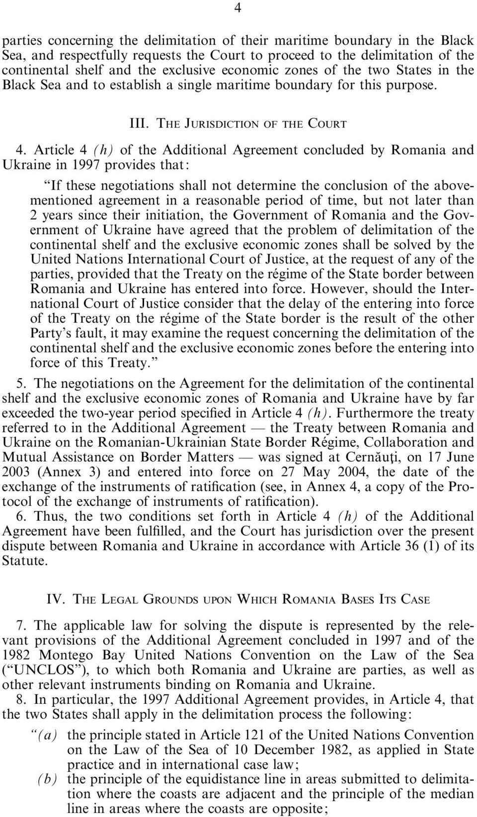 Article 4 (h) of the Additional Agreement concluded by Romania and Ukraine in 1997 provides that: If these negotiations shall not determine the conclusion of the abovementioned agreement in a