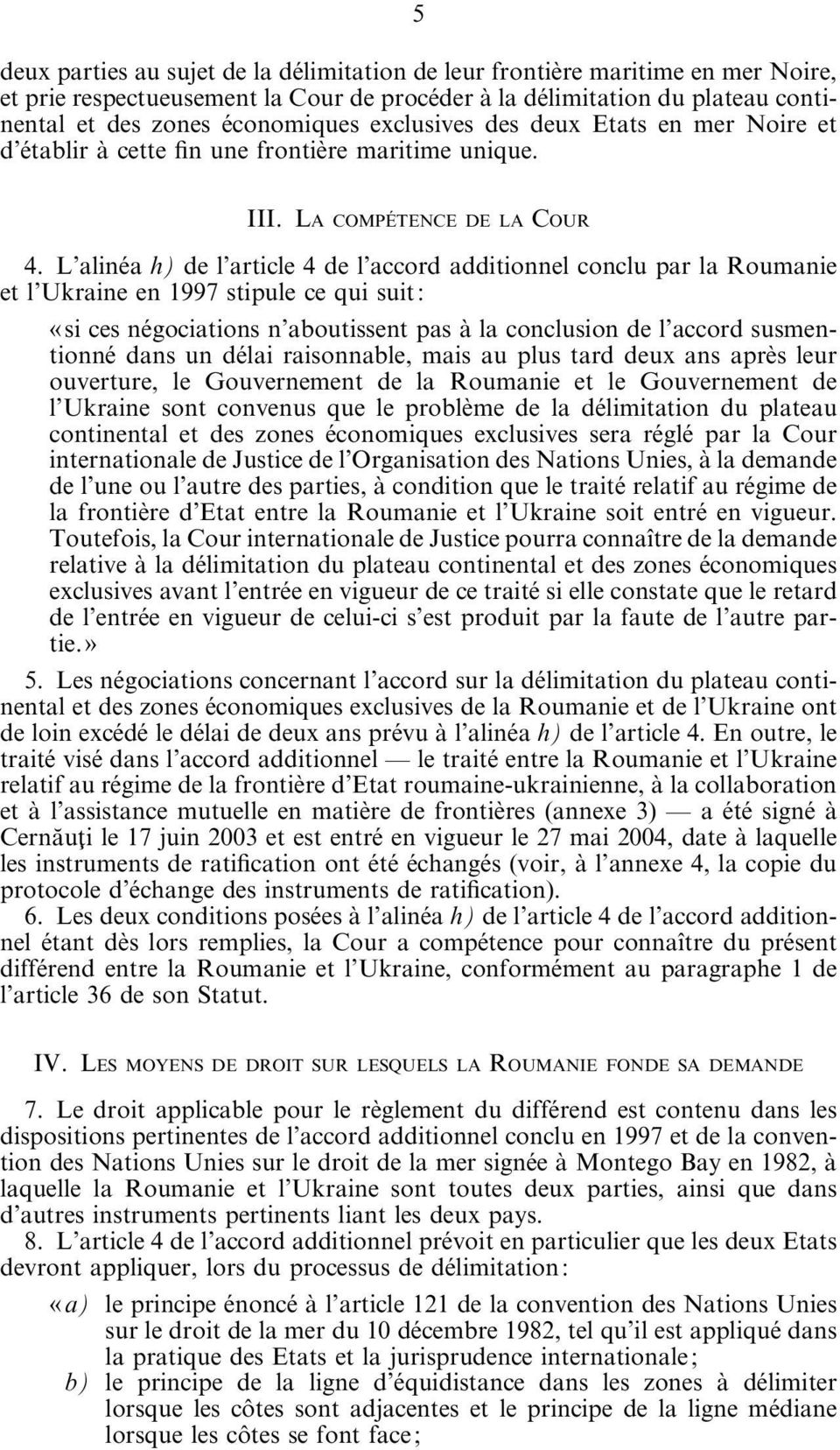 L alinéa h) de l article 4 de l accord additionnel conclu par la Roumanie et l Ukraine en 1997 stipule ce qui suit: «si ces négociations n aboutissent pas à la conclusion de l accord susmentionné