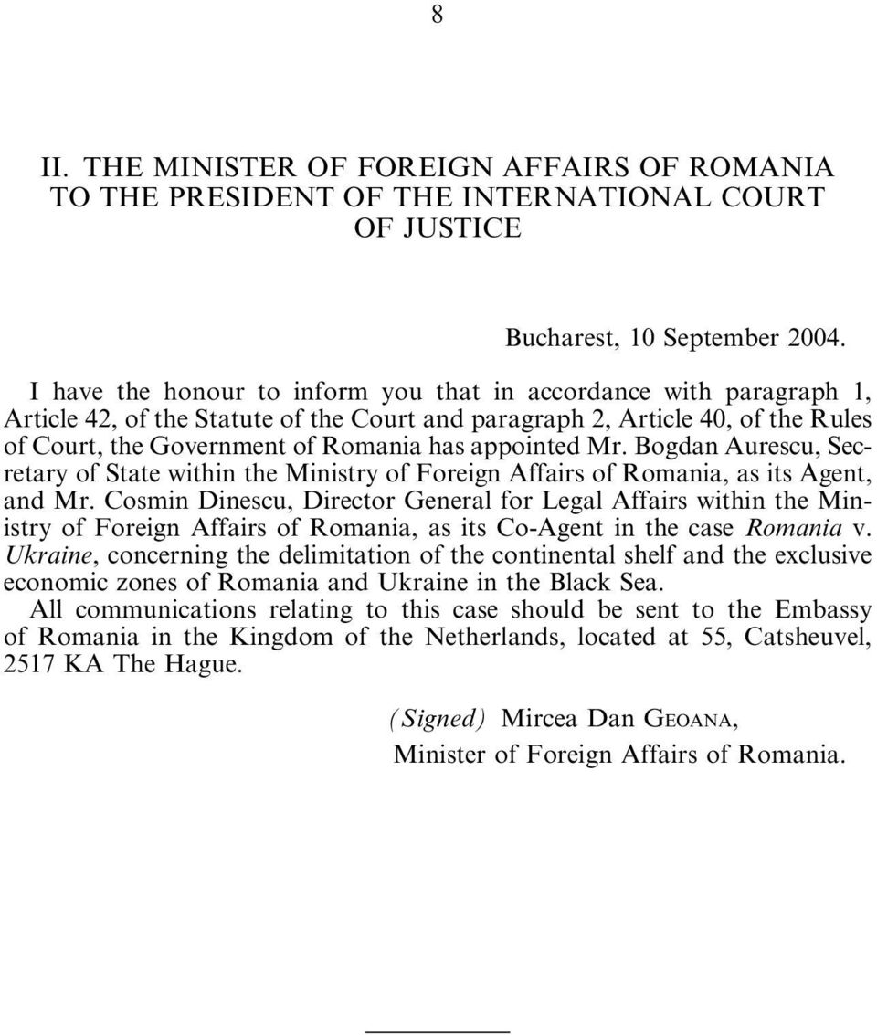 appointed Mr. Bogdan Aurescu, Secretary of State within the Ministry of Foreign Affairs of Romania, as its Agent, and Mr.