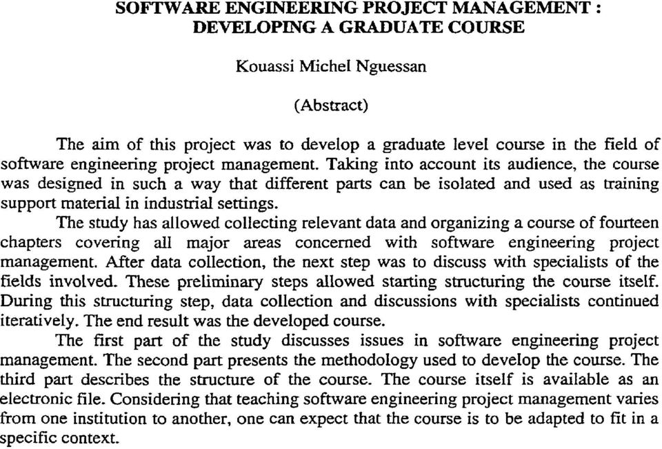 The study has allowed collecting relevant data and organizing a course of fourteen chapters covering al1 major areas concerned with software engineering project management.