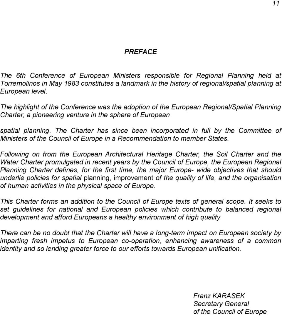 The Charter has since been incorporated in full by the Committee of Ministers of the Council of Europe in a Recommendation to member States.