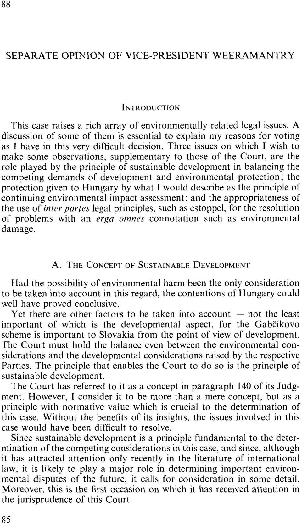 Three issues on which 1 wish to make some observations, supplementary to those of the Court, are the role played by the principle of sustainable development in balancing the competing demands of