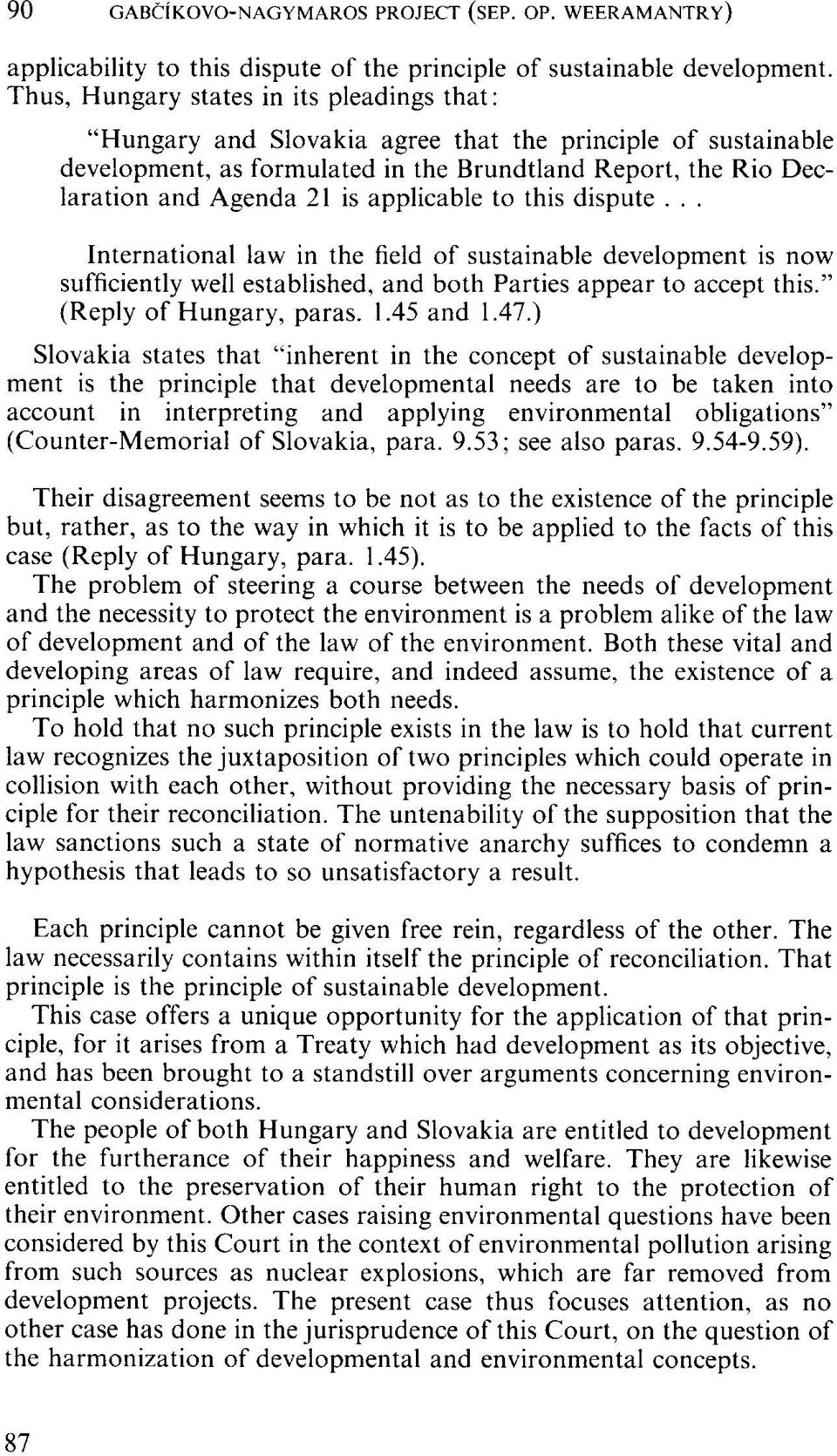 "applicable to this dispute... International law in the field of sustainable development is now sufficiently well established, and both Parties appear to accept this."" (Reply of Hungary, paras. 1."