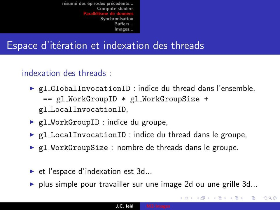indice du groupe, gl LocalInvocationID : indice du thread dans le groupe, gl WorkGroupSize : nombre de