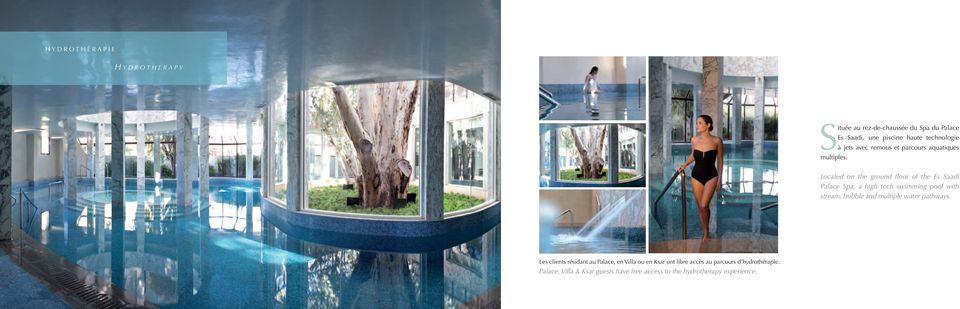 Located on the ground floor of the Es Saadi Palace Spa, a high tech swimming pool with stream, bubble and multiple water