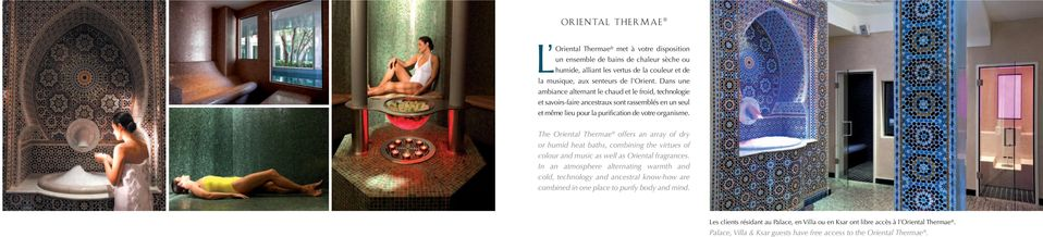 The Oriental Thermae offers an array of dry or humid heat baths, combining the virtues of colour and music as well as Oriental fragrances.