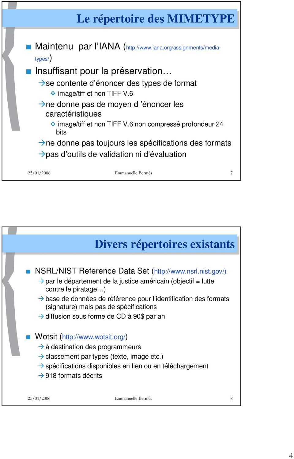 6 non compressé profondeur 24 bits ne donne pas toujours les spécifications des formats pas d outils de validation ni d évaluation Divers répertoires existants NSRL/NIST Reference Data Set