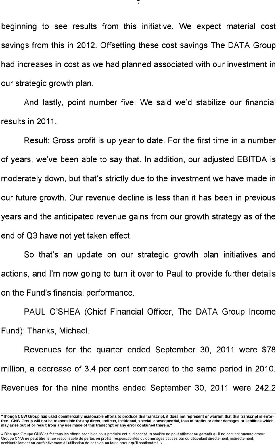 And lastly, point number five: We said we d stabilize our financial results in 2011. Result: Gross profit is up year to date. For the first time in a number of years, we ve been able to say that.