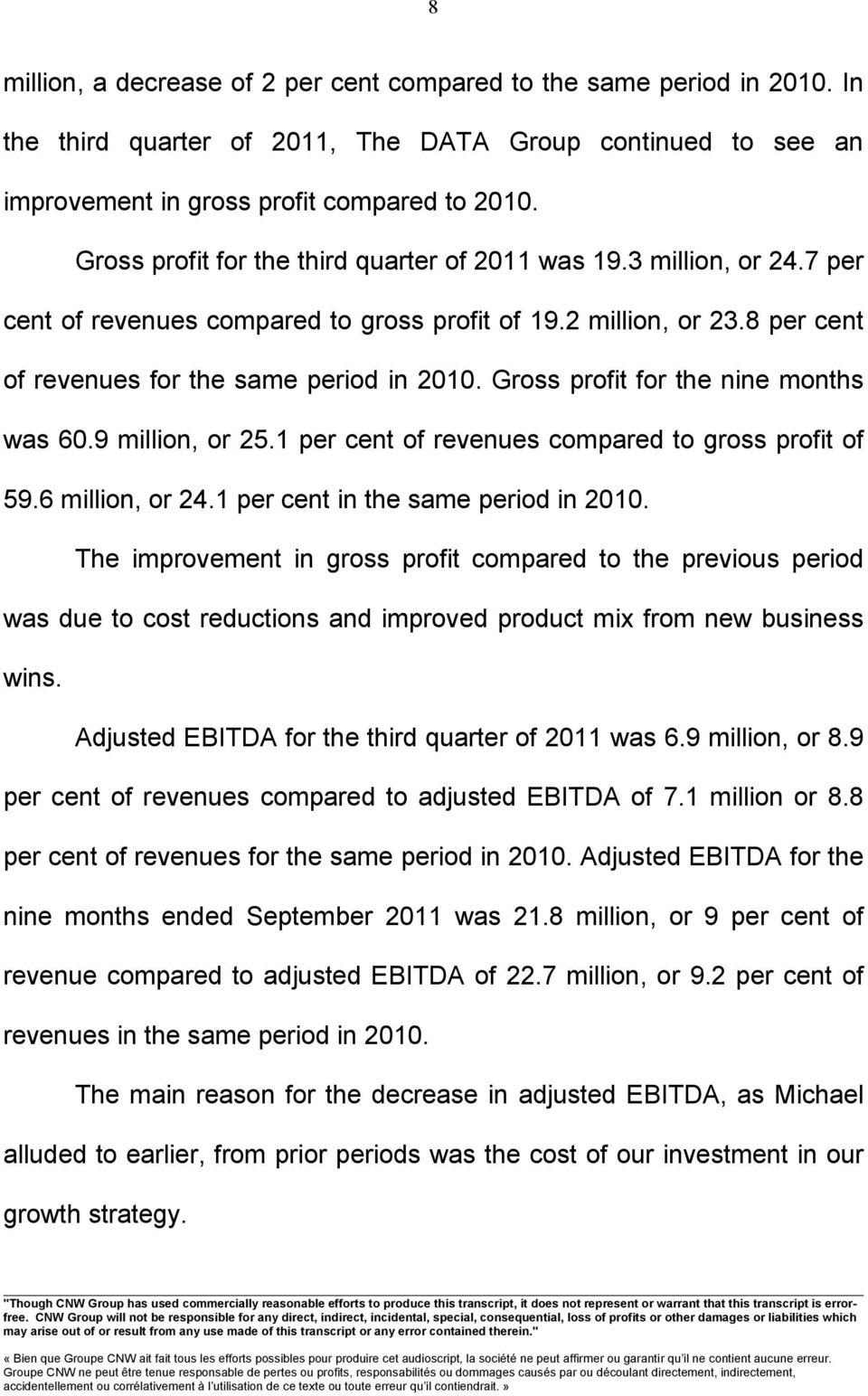 Gross profit for the nine months was 60.9 million, or 25.1 per cent of revenues compared to gross profit of 59.6 million, or 24.1 per cent in the same period in 2010.