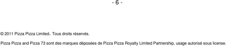 Pizza Pizza and Pizza 73 sont des marques