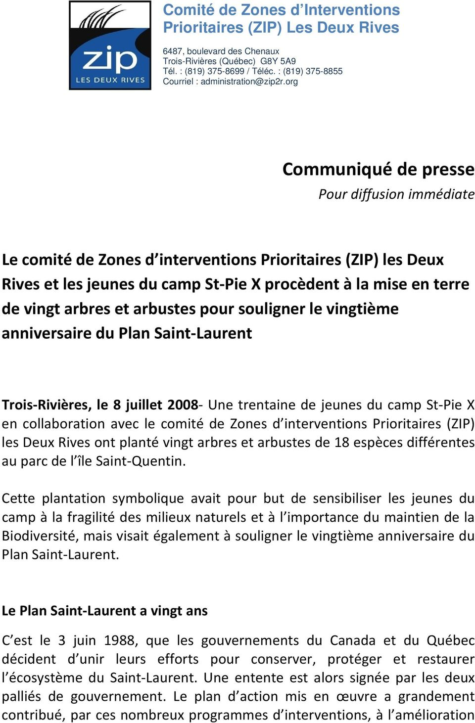 anniversaire du Plan Saint Laurent Trois Rivières, le 8 juillet 2008 Une trentaine de jeunes du camp St Pie X en collaboration avec le comité de Zones d interventions Prioritaires (ZIP) les Deux
