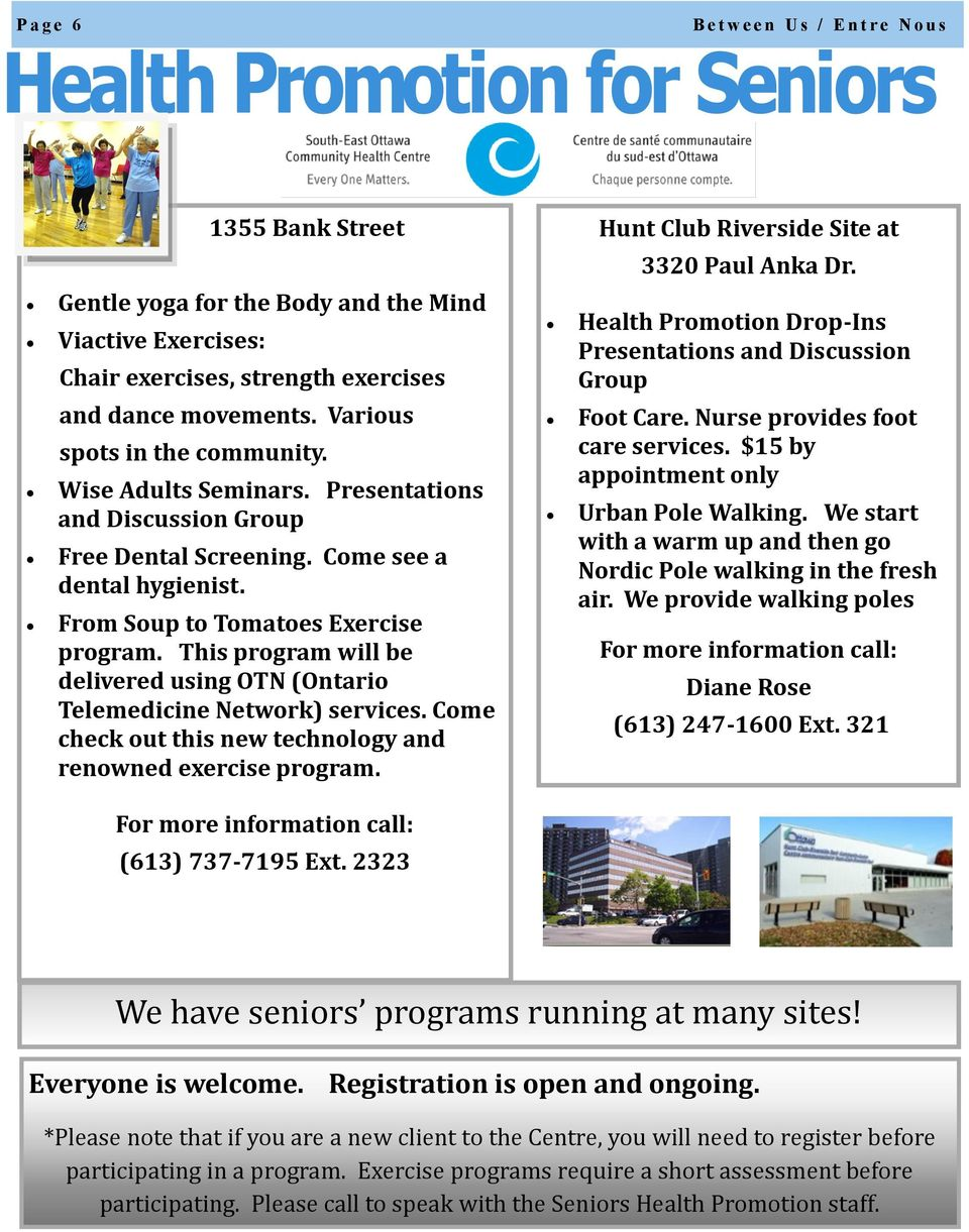 Various spots in the community. Wise Adults Seminars. Presentations and Discussion Group Free Dental Screening. Come see a dental hygienist. From Soup to Tomatoes Exercise program.