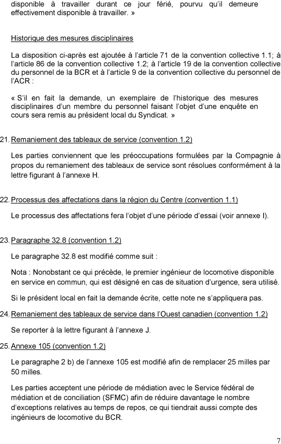 2; à l article 19 de la convention collective du personnel de la BCR et à l article 9 de la convention collective du personnel de l ACR : «S il en fait la demande, un exemplaire de l historique des