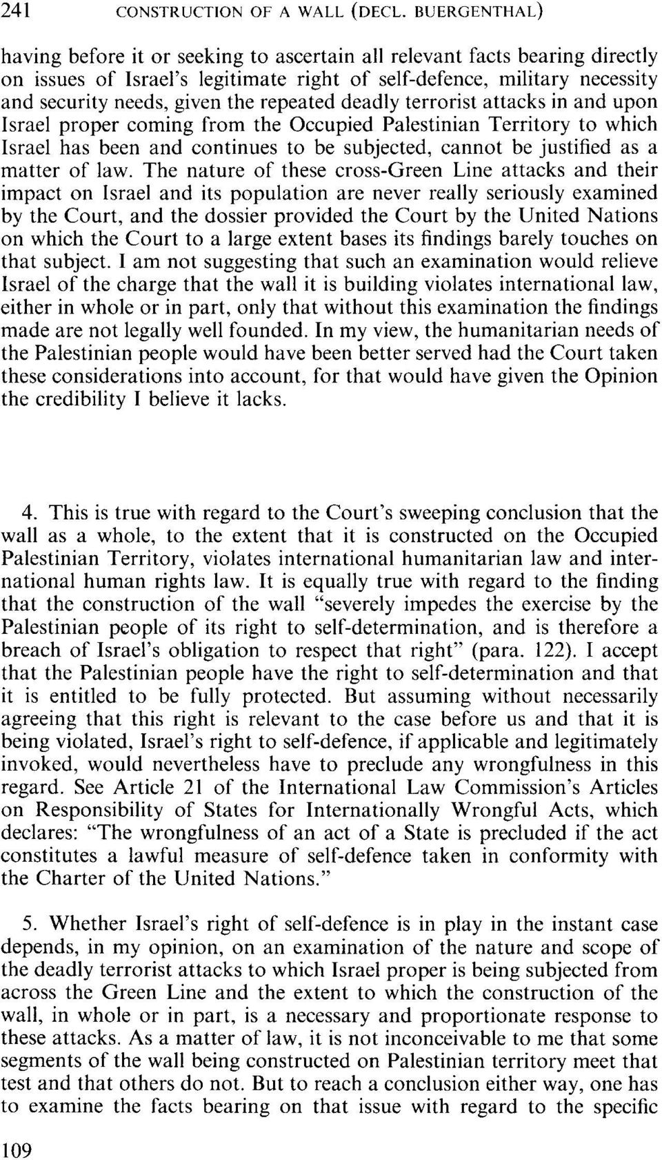 The nature of these cross-green Line attacks and their impact on Israel and its population are never really seriously examined by the Court, and the dossier provided the Court by the United Nations