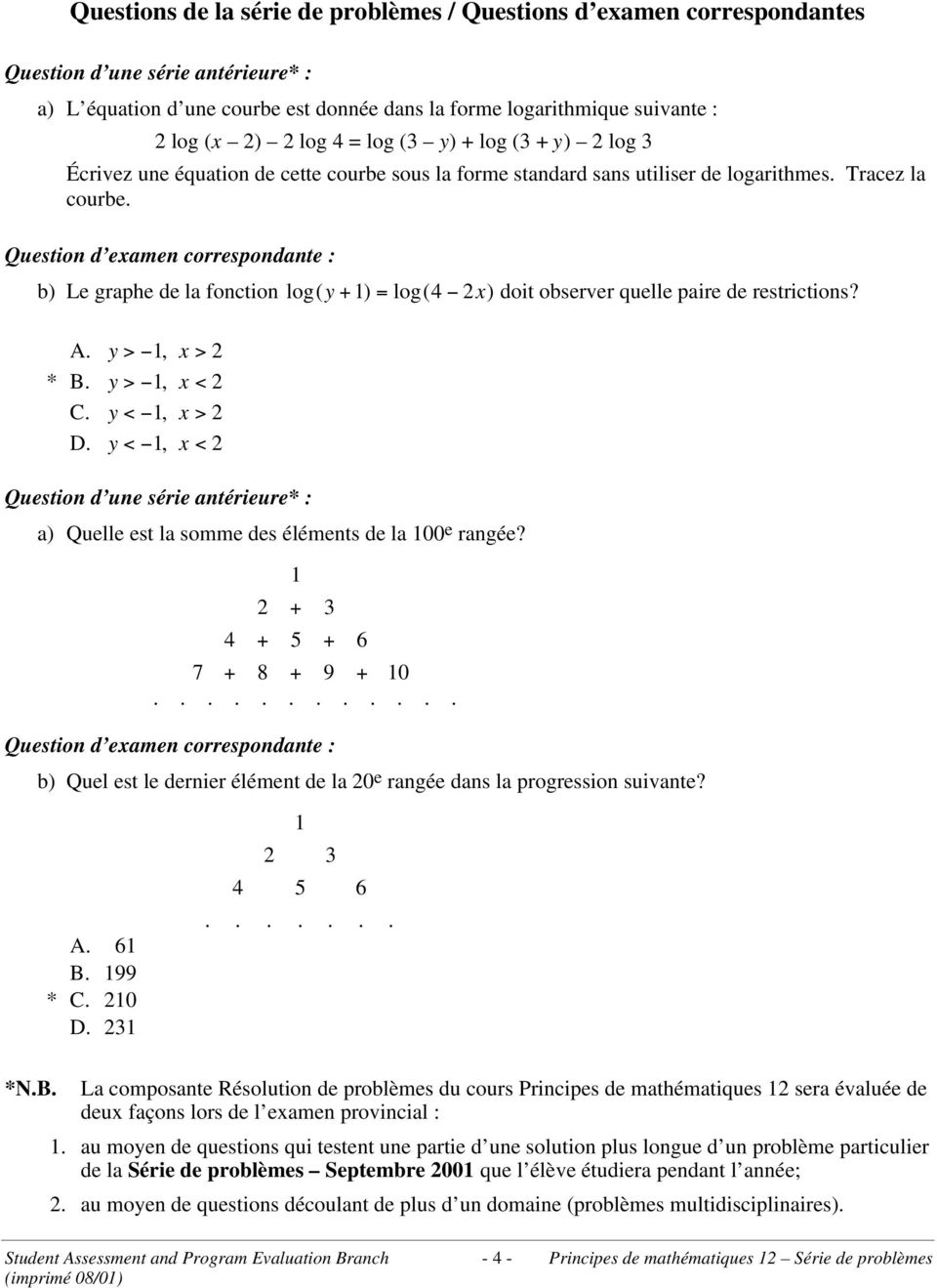 Question d examen correspondante : b) Le graphe de la fonction log(y + 1) = log(4 2x) doit observer quelle paire de restrictions? A. y > 1, x > 2 * B. y > 1, x < 2 C. y < 1, x > 2 D.