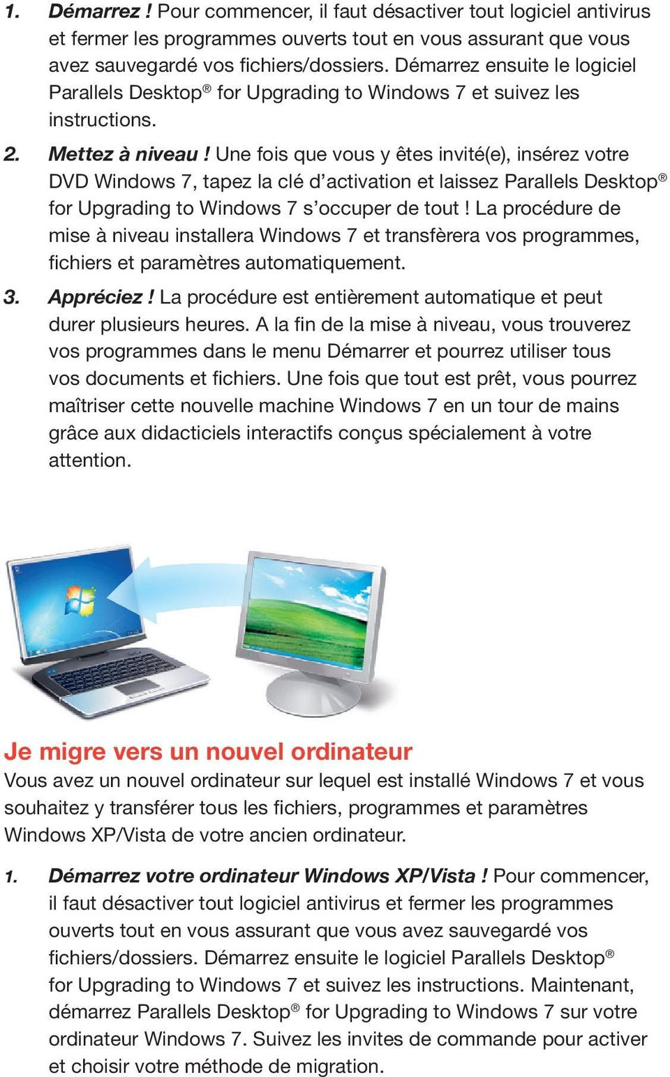 Une fois que vous y êtes invité(e), insérez votre DVD Windows 7, tapez la clé d activation et laissez Parallels Desktop for Upgrading to Windows 7 s occuper de tout!