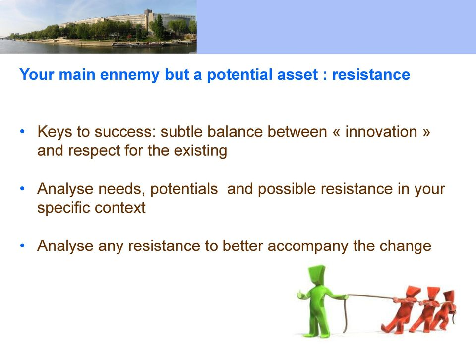 existing Analyse needs, potentials and possible resistance in