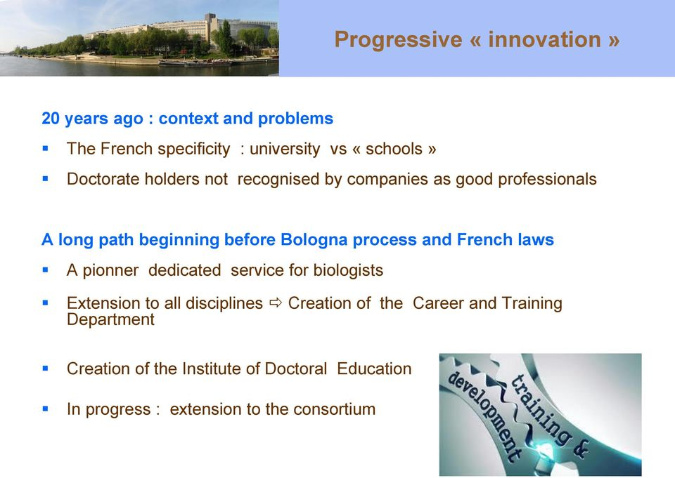 process and French laws A pionner dedicated service for biologists Extension to all disciplines Creation of the