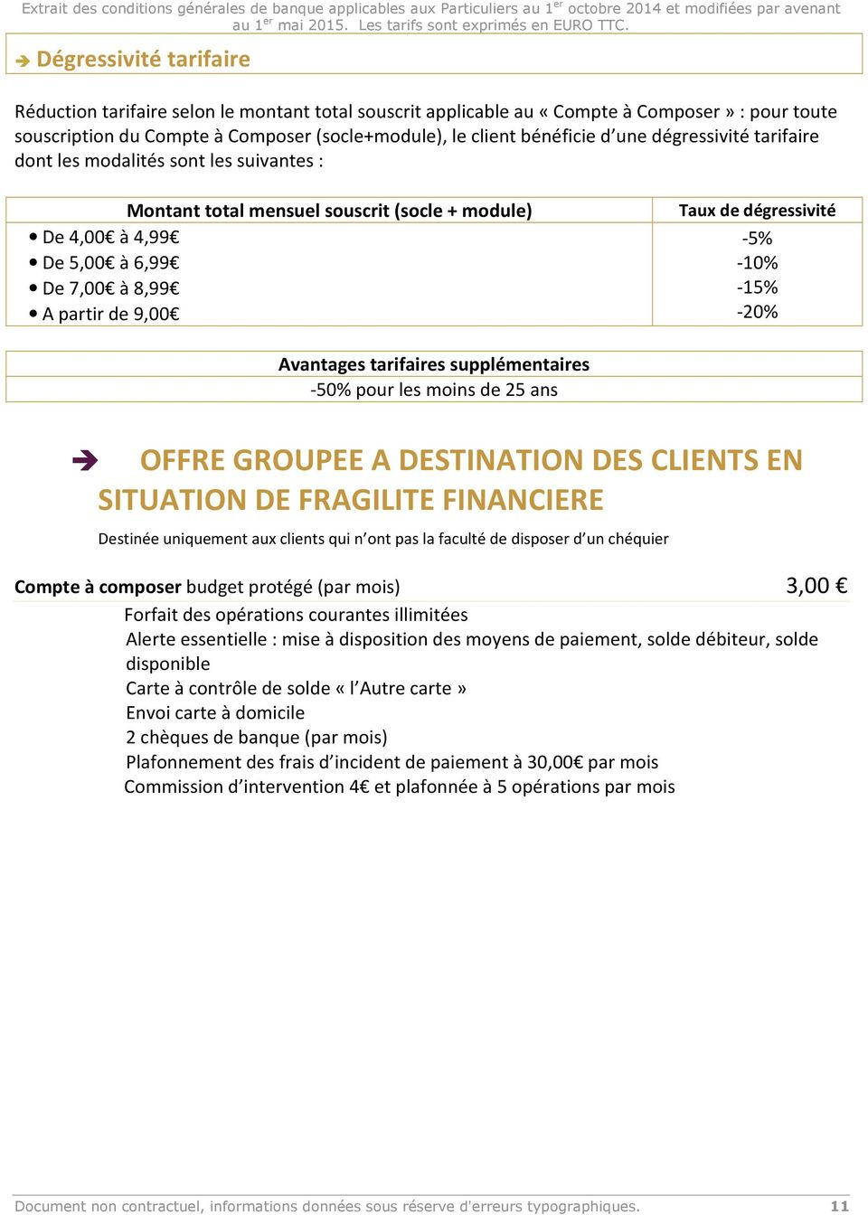 -10% -15% -20% Avantages tarifaires supplémentaires -50% pour les moins de 25 ans OFFRE GROUPEE A DESTINATION DES CLIENTS EN SITUATION DE FRAGILITE FINANCIERE Destinée uniquement aux clients qui n