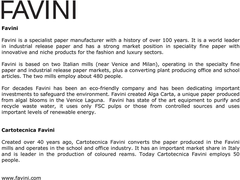 Favini is based on two Italian mills (near Venice and Milan), operating in the specialty fine paper and industrial release paper markets, plus a converting plant producing office and school articles.