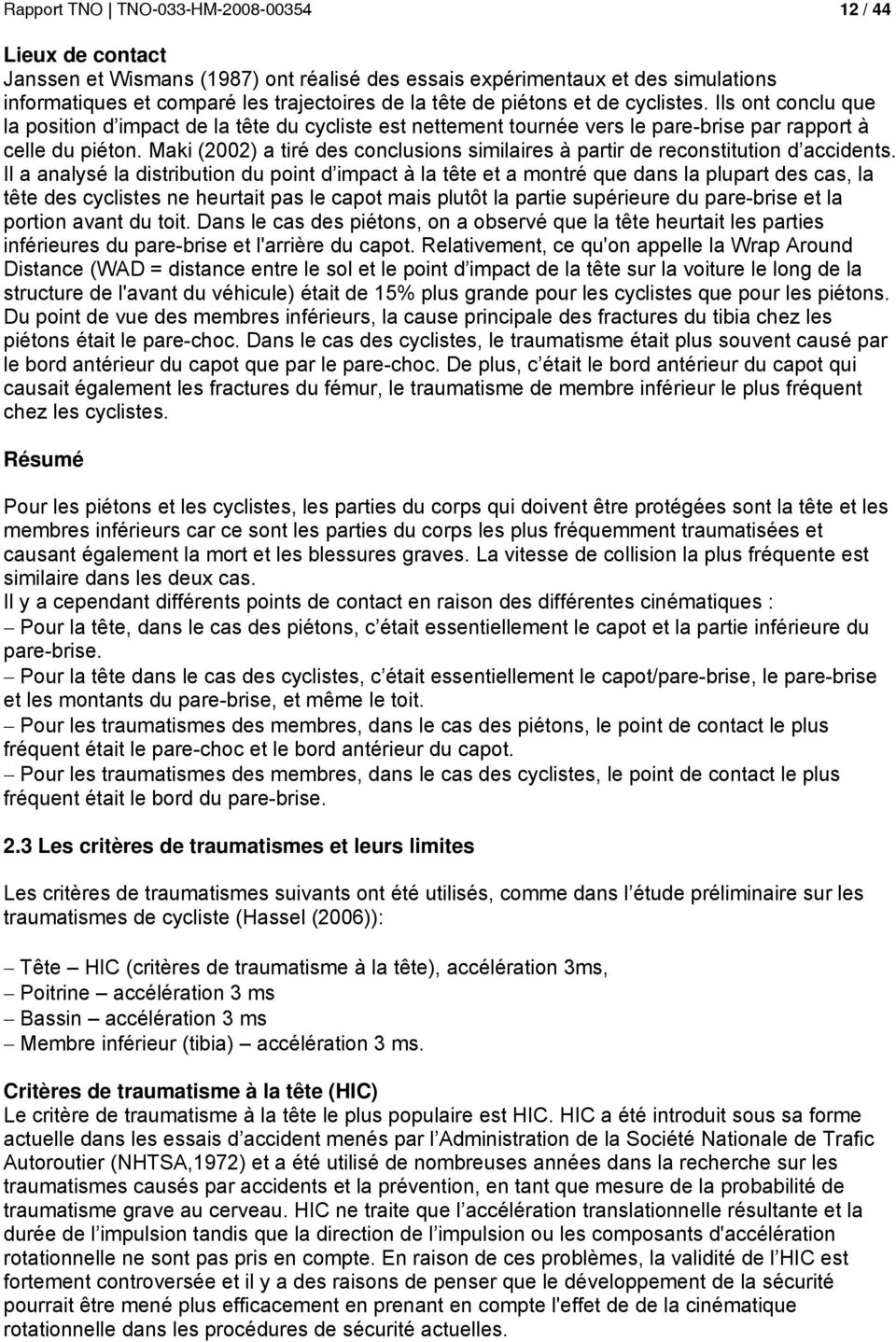 Maki (2002) a tiré des conclusions similaires à partir de reconstitution d accidents.
