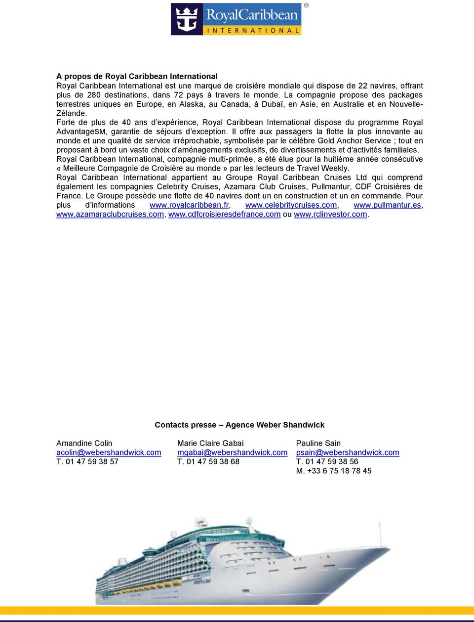 Forte de plus de 40 ans d expérience, Royal Caribbean International dispose du programme Royal AdvantageSM, garantie de séjours d exception.