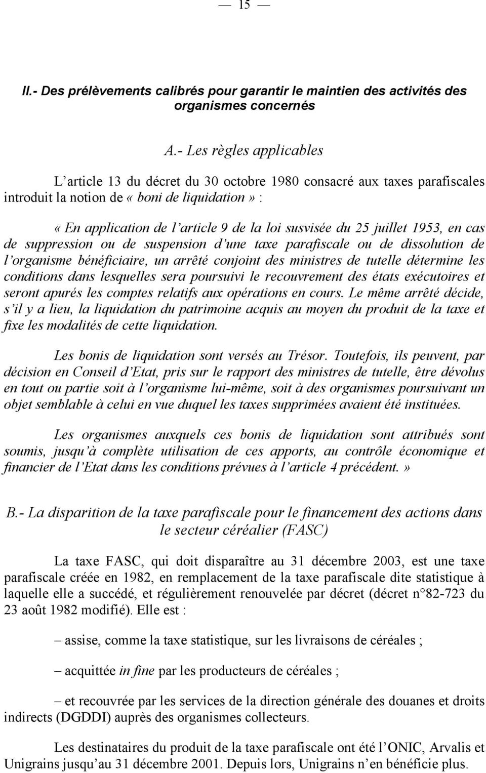 25 juillet 1953, en cas de suppression ou de suspension d une taxe parafiscale ou de dissolution de l organisme bénéficiaire, un arrêté conjoint des ministres de tutelle détermine les conditions dans