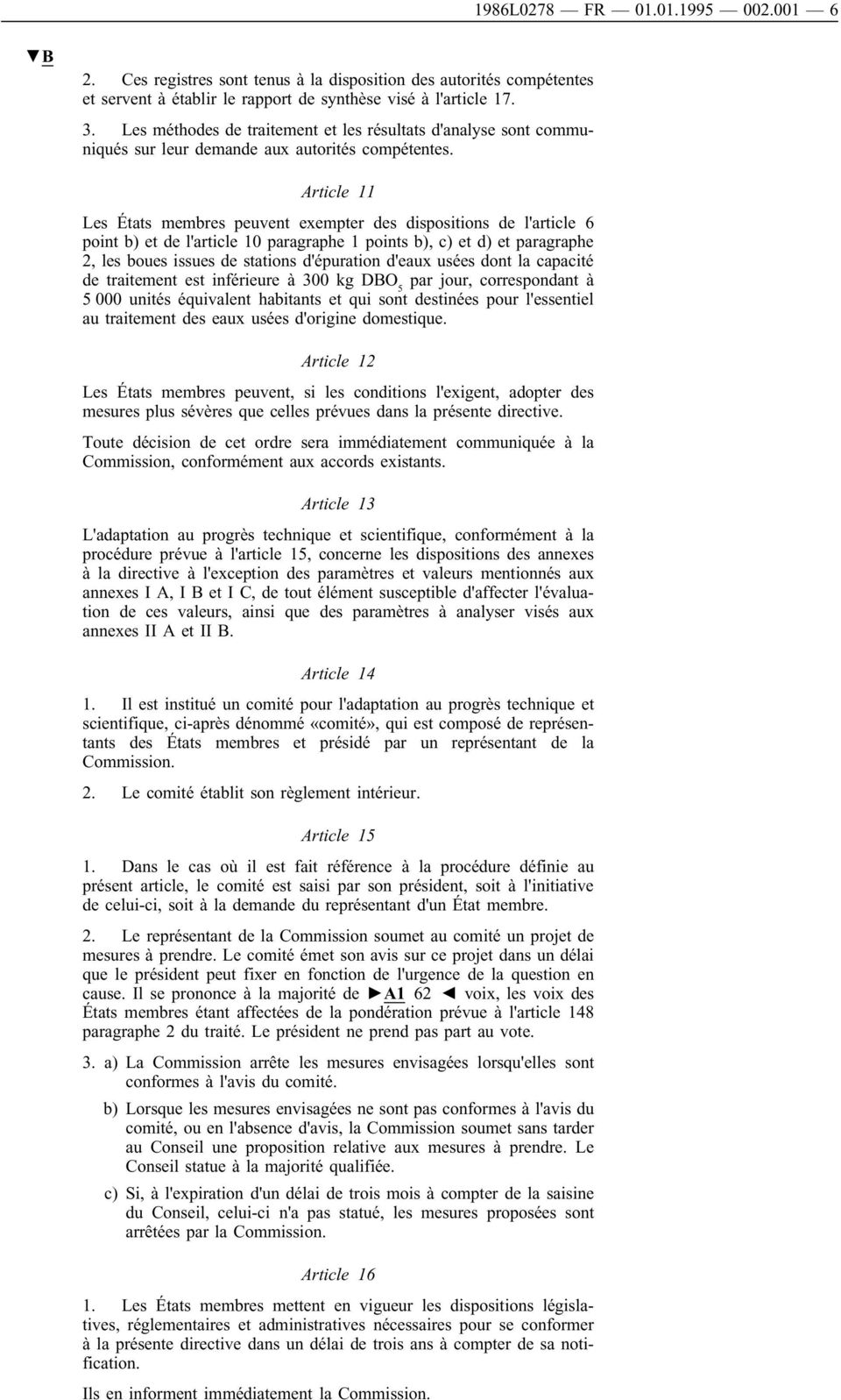 Article 11 Les États membres peuvent exempter des dispositions de l'article 6 pointb) etde l'article 10 paragraphe 1 points b), c) etd) etparagraphe 2, les boues issues de stations d'épuration d'eaux