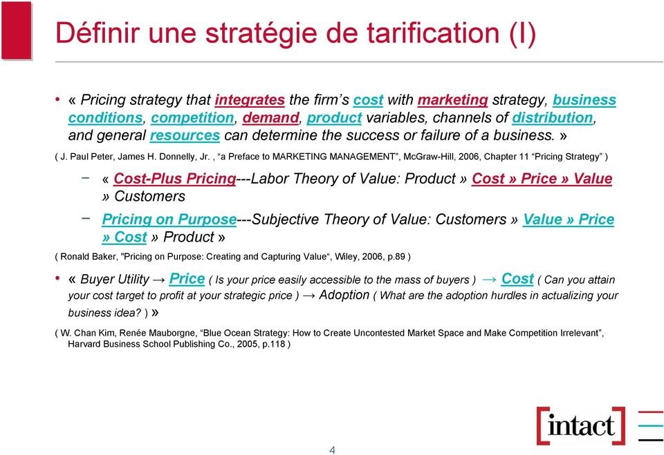 , a Preface to MARKETING MANAGEMENT, McGraw-Hill, 2006, Chapter 11 Pricing Strategy ) «Cost-Plus Pricing---Labor Theory of Value: Product» Cost» Price» Value»Customers Pricing on Purpose---Subjective